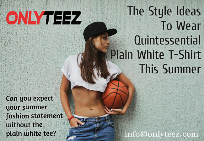 The Style Ideas To Wear Quintessential Plain White T-Shirt This Summer by Only Teez
